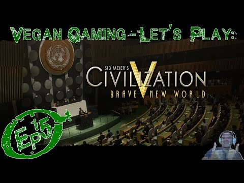 Vegan Gaming - Civilization 5: A Brave New World - Ep15