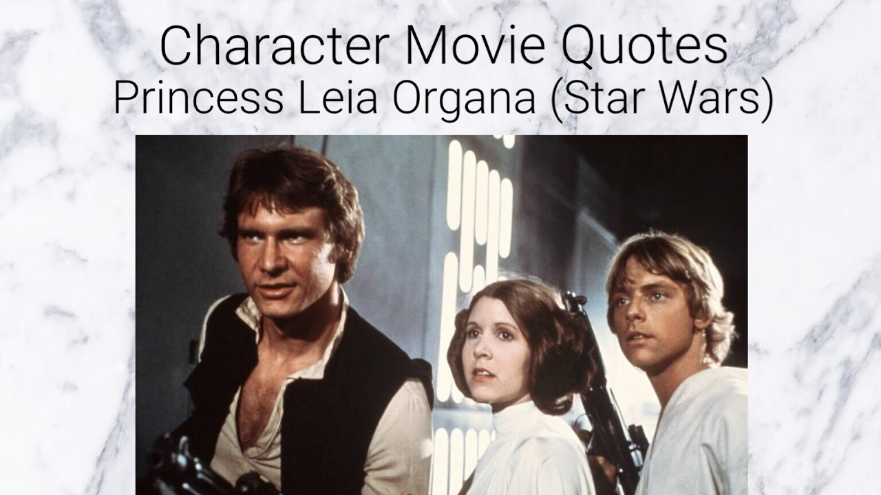 Princess Leia Organa Star Wars Character Movie Quotes Youtube