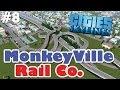 The GREAT MonkeyVille Rail Co. - Cities: Skylines #8