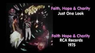 Faith, Hope & Charity - Just One Look
