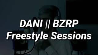 DANI || BZRP Freestyle Sessions #7 (LETRA)!!