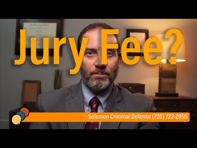 What is a Jury Fee? - Solomon Criminal Defense - Aurora, CO