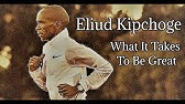 ELIUD KIPCHOGEWHAT IT TAKES TO BE GREAT