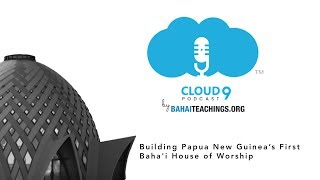 Building Papua New Guinea's First Baha'i House of Worship