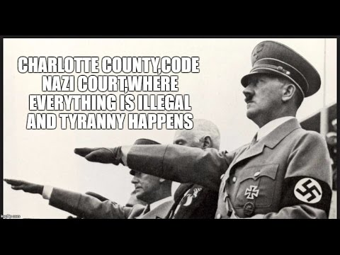 CHARLOTTE COUNTY,CODE NAZI COURT,WHERE EVERYTHING IS ILLEGAL AND TYRANNY HAPPENS