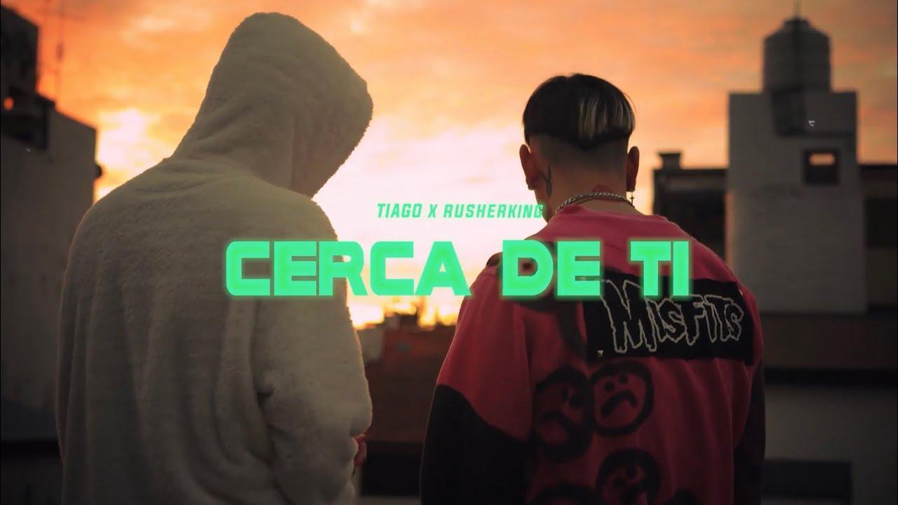 Tiago, RusherKing - CERCA DE TI (Video Oficial)