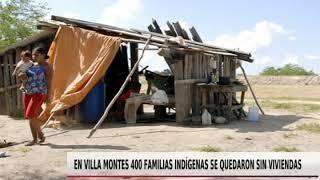400 FAMILIAS INDÍGENAS SE QUEDARON SIN VIVIENDAS EN VILLA MONTES
