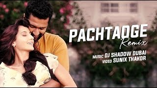 Pachtaoge Remix | DJ Shadow Dubai | Arijit Singh | Vicky Kaushal, Nora Fatehi | Jaani, B Praak