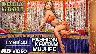 & 39 Fashion Khatam Mujhpe& 39 Full Song with LYRICS Dolly Ki Doli T series