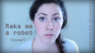 Make Me A Robot (Cover) - Pascale Bourdages