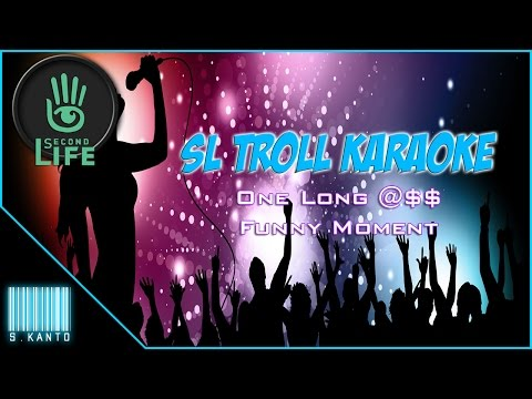 Second Life | TROLL KARAOKE (I'm Back?!)