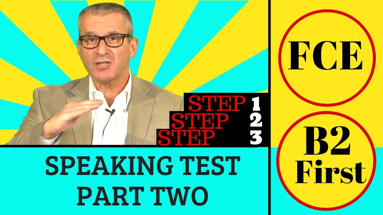 B2 First Speaking Test (FCE) Speaking Part 2 - 3 steps to follow