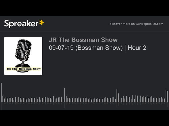 09-07-19 (Bossman Show) | Hour 2 (made with Spreaker)