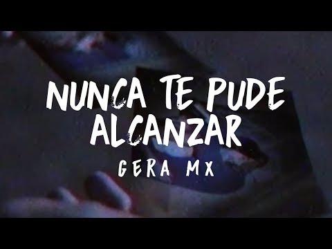 Nunca Te Pude Alcanzar // Gera MX 🔥🖤 thumbnail