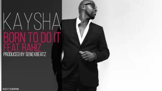 Kaysha - Born to do it (feat. Rahiz)
