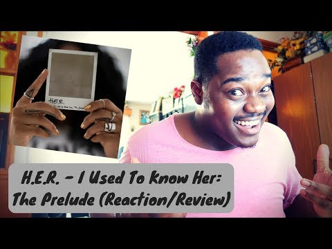 H.E.R. - I Used To Know Her: The Prelude (Reaction/Review)