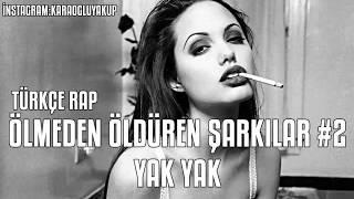 Türkçe Rap | Ölmeden Öldüren Şarkılar #2   Yak Yak