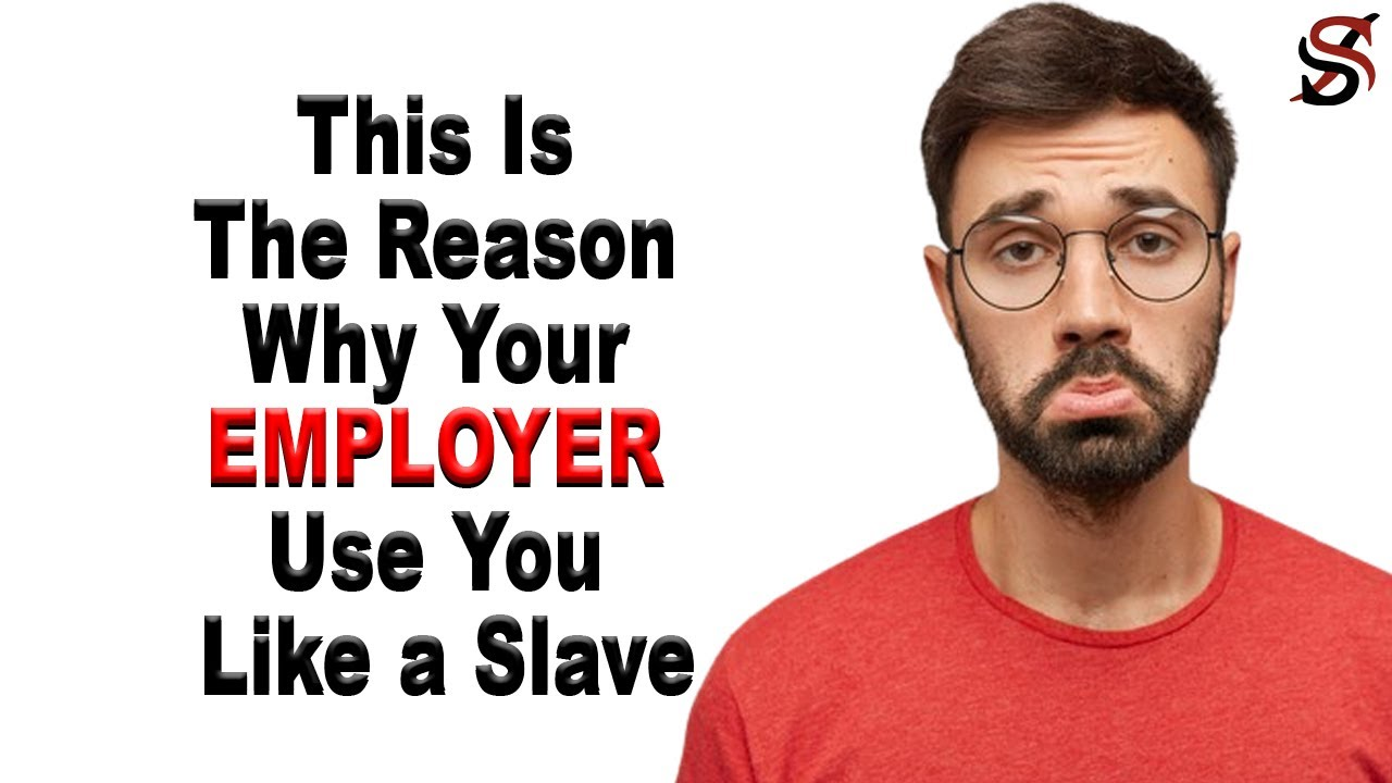 This is the Reason Why Your Employer Use You Like a Slave