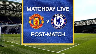 Matchday Live: Manchester United v Chelsea   Post-Match   Premier League Matchday