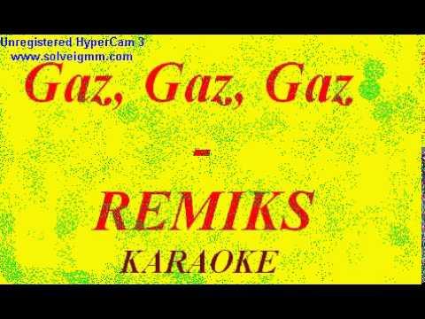 Gaz, gaz, gaz  -  Karaoke, Remiks