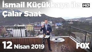 12 Nisan 2019 İsmail Küçükkaya ile Çalar Saat