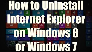 HOW-TO: Uninstall Internet Explorer on Windows 8/8.1 or Windows 7