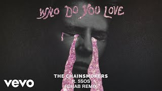 The Chainsmokers, 5 Seconds of Summer - Who Do You Love (R3HAB Remix - Official Audio)