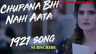 1921 song || chupana bhi nahi aata song ringtone || new Bollywood ringtone