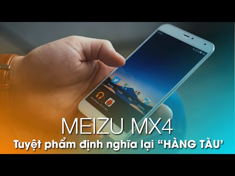 Meizu MX4: Đẹp mê mẩn, FlymeOS mượt mà, Camera khủng 20 chấm