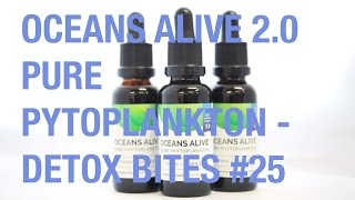 Oceans Alive 2.0, incredible nutrient packed marine phytoplankton - Detox Bites #25