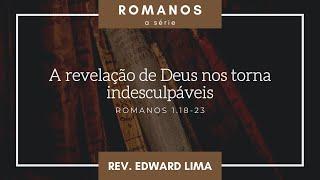 A revelação de Deus nos torna indesculpáveis (Rm 1.18-23) | Rev. Edward Lima | 04/jul/2021