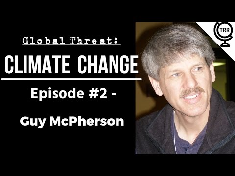 Global Threat: Climate Change - Guy McPherson -- Episode 2