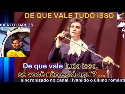 De Que Vale Tudo Isso  - Roberto Carlos  - karaoke