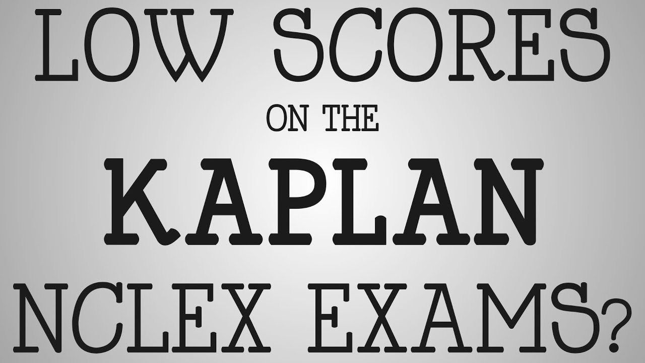 NCLEX-RN Exam | Low Scores On The Kaplan NCLEX Exams?