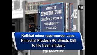 Kothkai minor rape-murder case: Himachal Pradesh HC directs CBI to file fresh affidavit