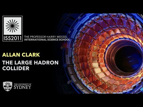 The Large Hadron Collider, Part I — Prof. Allan Clark
