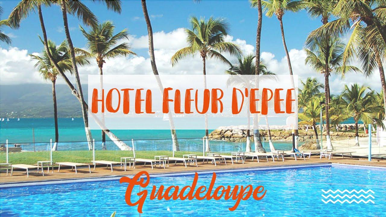 Hotel Fleur D Epee En Guadeloupe Avec Exotismes Fr Youtube