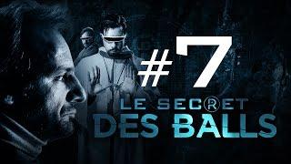 [EP7] - LE SECRET DES BALLS – L