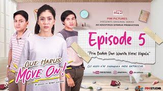 Download WEB SERIES GUE HARUS MOVE ON | Pria Bodoh Dan Wanita Keras Kepala | EPISODE 5