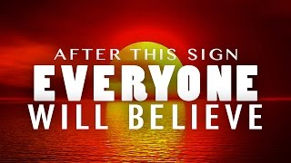 After This Sign, EVERYONE WILL BELIEVE!