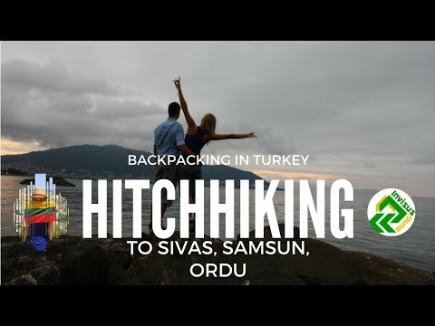 Traveling to Sivas, Samsun, Ordu and Trabzon. Hitchhiking in Turkey along the Black Sea.