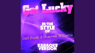 Get Lucky In The Style Of Daft Punk Pharrell Williams Karaoke Version
