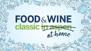 2020 Food & Wine Classic At Home | Food & Wine Classic 2020 | Food & Wine