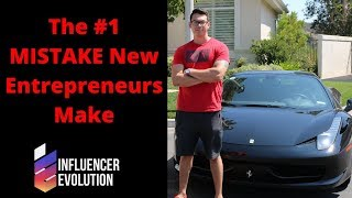 The #1 MISTAKE New Entrepreneurs Make (INCLUDING ME)