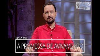A Promessa de Avivamento / A Vida Nossa de Cada Dia - 22/01/20