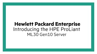Introducing the HPE ProLiant ML30 Gen10 Server