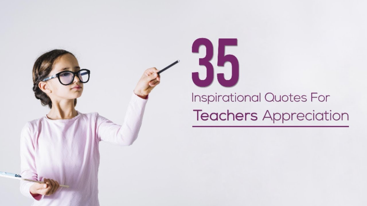 35 Inspirational Quotes For Teachers Appreciation Edsys