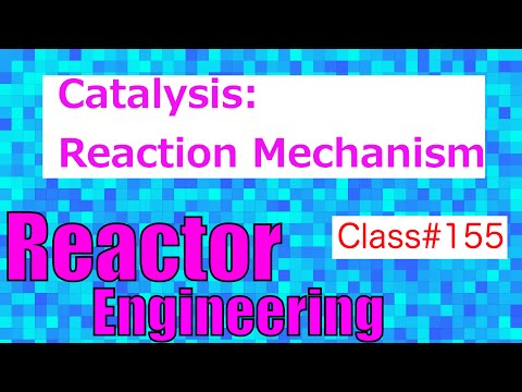 Introduction to Reaction Mechanisms in Heterogeneous Catalysis // Reactor Engineering - Class 155