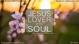 "February 14, 2021 ""Jesus, Lover of My Soul,"" Minister Jasper Ezeigbo"