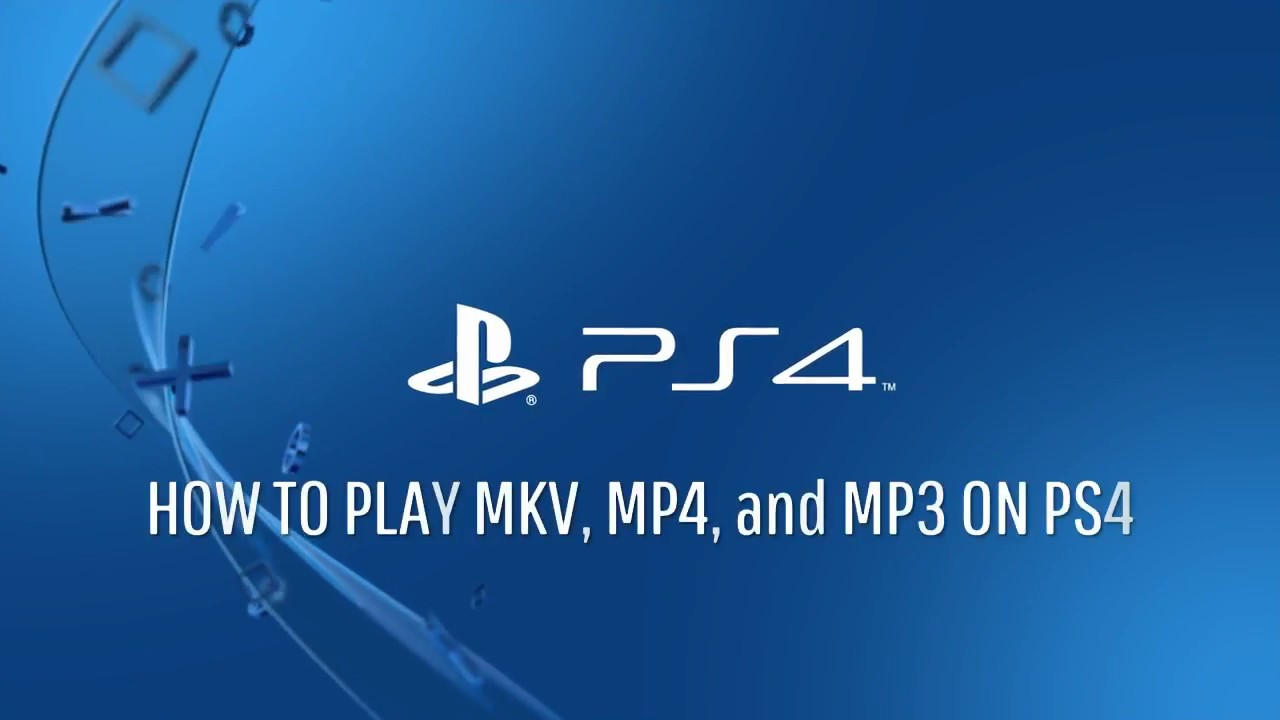 How to play MKV MP4 MP3 on PlayStation®4*